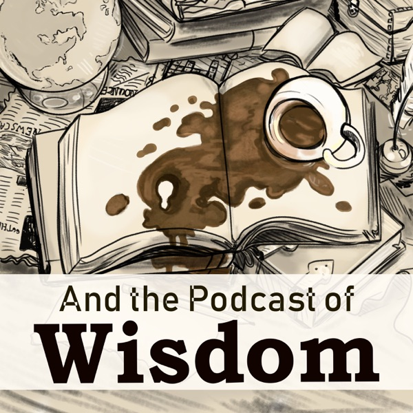 And the Podcast of Wisdom