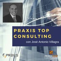 PRAXIS TOP CONSULTING con José Antonio Villagra podcast