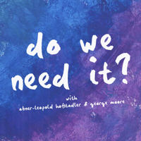 Do We Need It? podcast