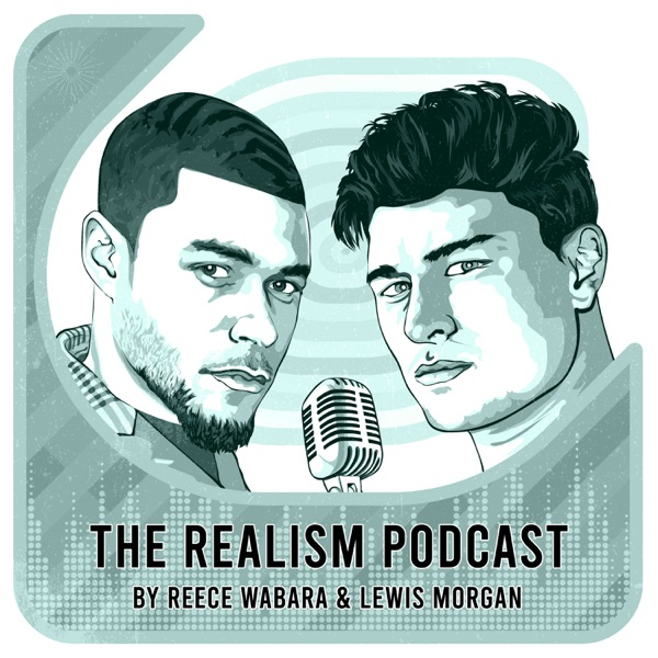 Realism Podcast with Reece & Lewis
