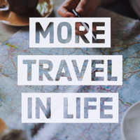 More Travel in Life podcast