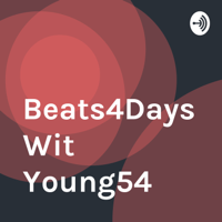Beats4Days Wit Young54 podcast