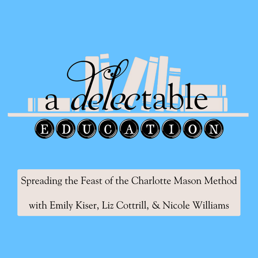 Cover image of A Delectable Education Charlotte Mason Podcast