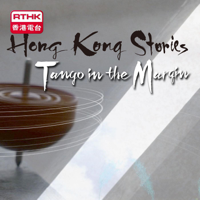 Hong Kong Stories - Tango in the Margin (Series 35) podcast