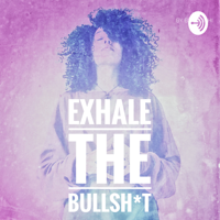 Exhale the BS podcast