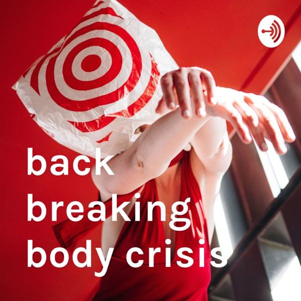 back breaking body crisis