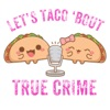 Let's Taco 'Bout True Crime artwork