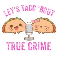 Let's Taco 'Bout True Crime podcast
