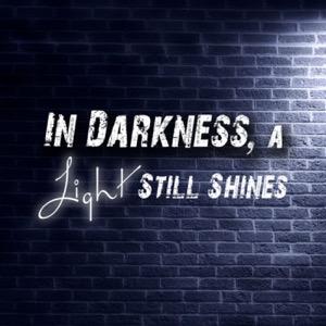 In Darkness, A Light Still Shines