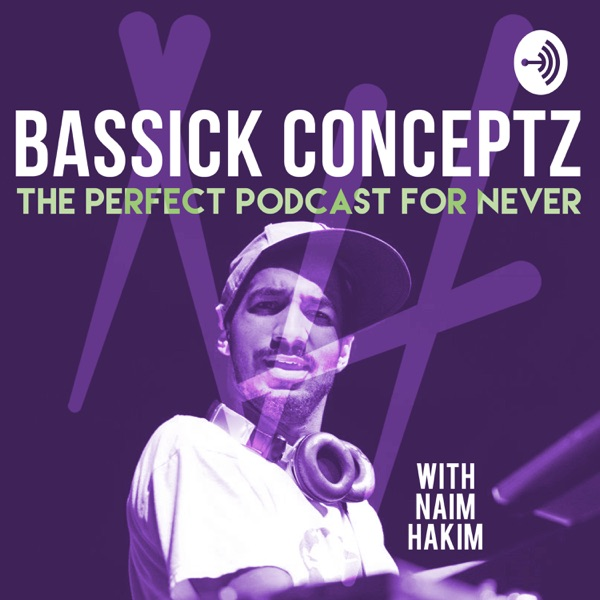 Bassick Conceptz: The Perfect Podcast for Never