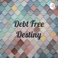 Debt Free Destiny podcast