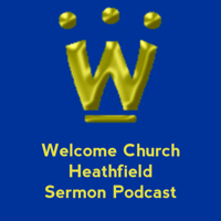 Welcome Church Heathfield podcast