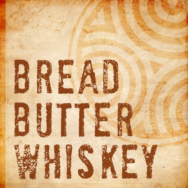 Bread Butter and Whiskey