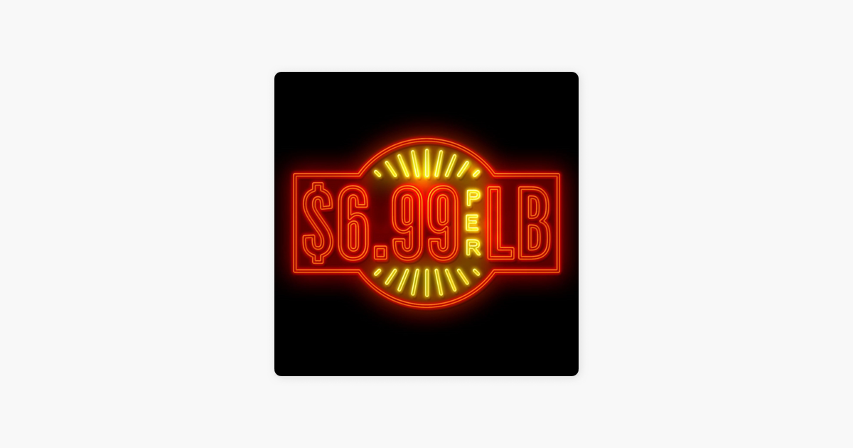 $6 99 Per Pound on Apple Podcasts