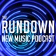 The Rundown New Music Podcast