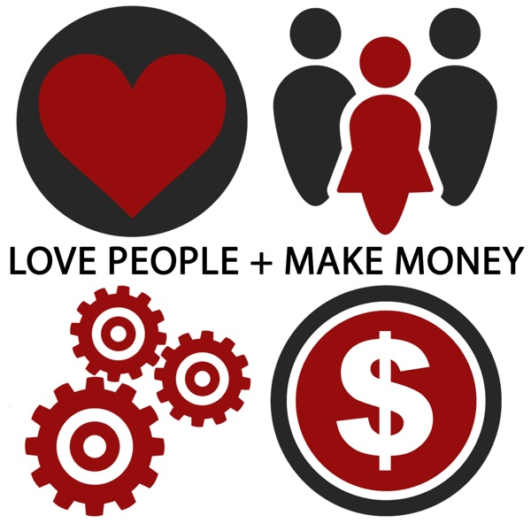 Love People + Make Money