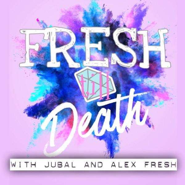 Fresh Till Death with Alex & Jubal Fresh