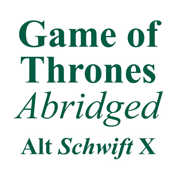 Game of Thrones Abridged – Alt Schwift X