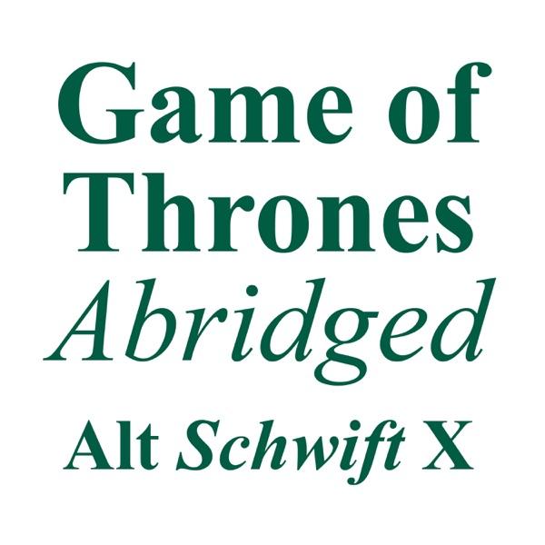 Game of Thrones Abridged – Alt Schwift X
