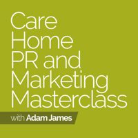 Care Home PR And Marketing Masterclass Podcast podcast