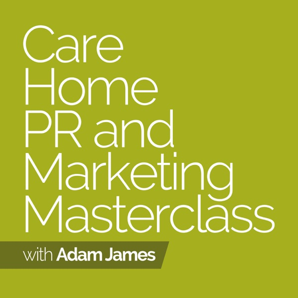 Care Home PR And Marketing Masterclass Podcast