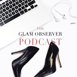 The Glam Observer Fashion Podcast