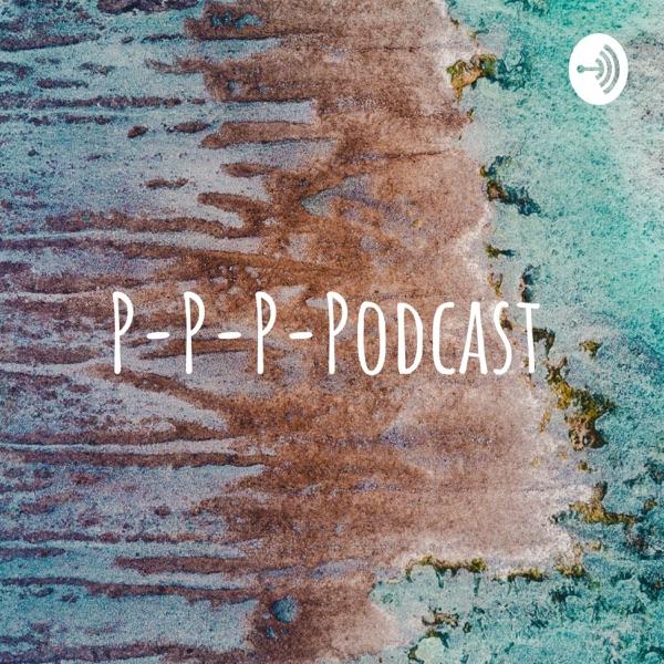 P-P-P-Podcast