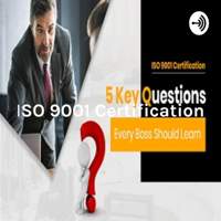 ISO 9001 Certification: 5 Key Questions Every Boss Should Learn podcast