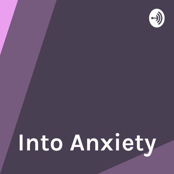 Into Anxiety