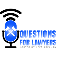 Questions for Lawyers with Jeff Adelman podcast