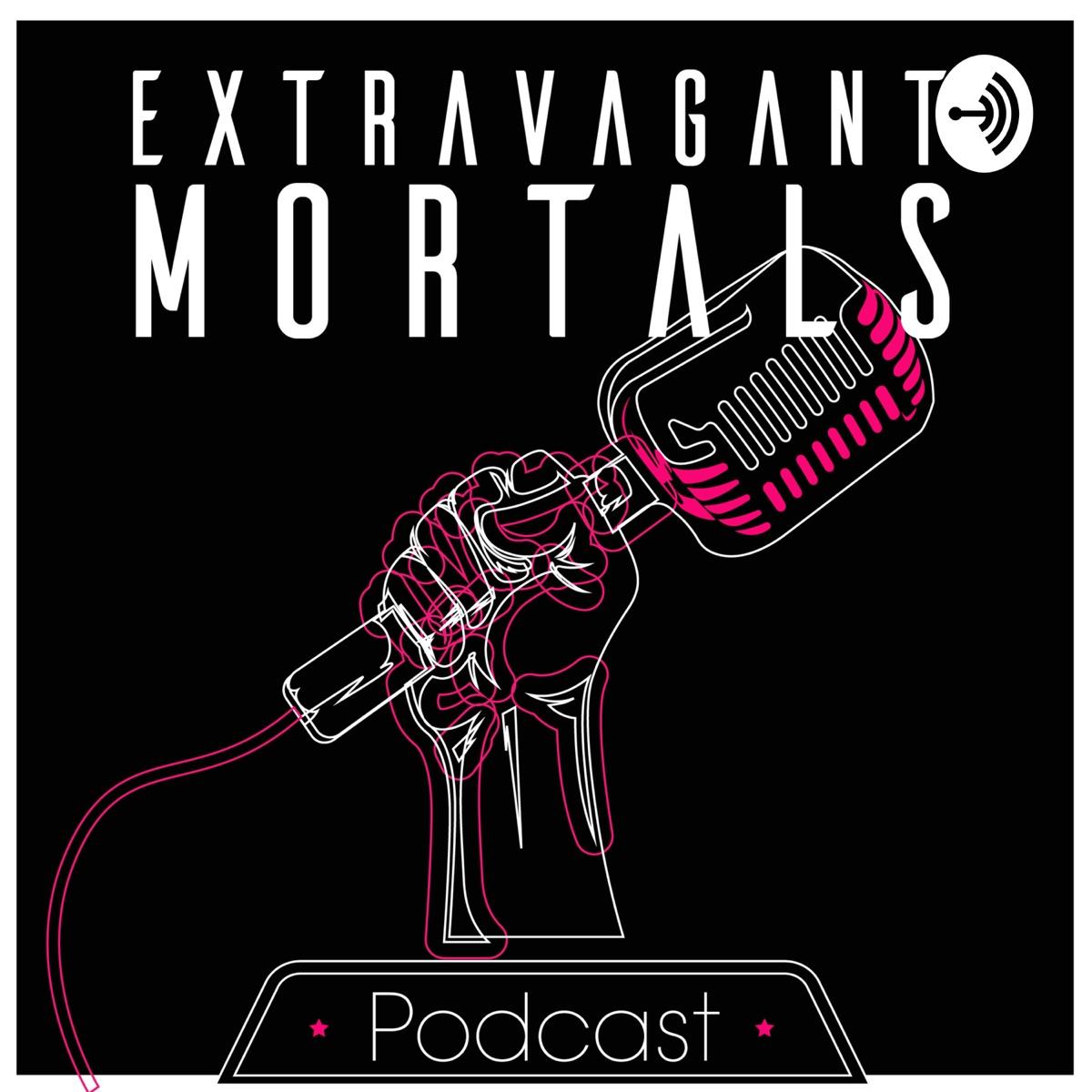 EXTRAVAGANT MORTALS Podcast