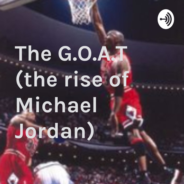 The G.O.A.T (the rise of Michael Jordan)