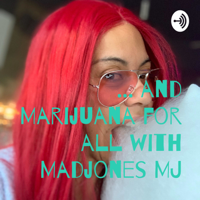 ... and Marijuana for all with Madjones MJ podcast