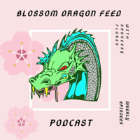 Blossom Dragon Feed podcast