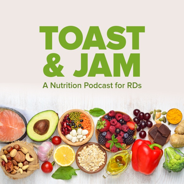 Toast & Jam: A Nutrition Podcast for RDs