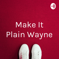 Make It Plain Wayne podcast