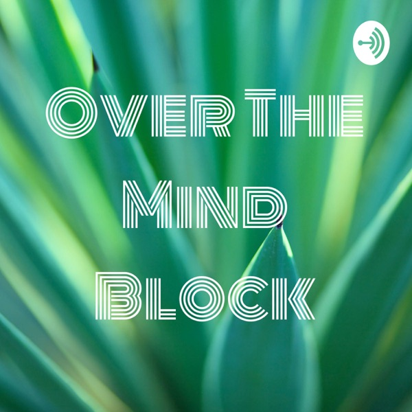 Over The Mind Block