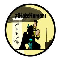 #iHateHumans Podcast podcast