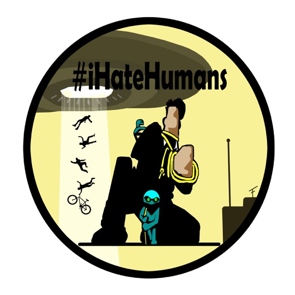 #iHateHumans Podcast