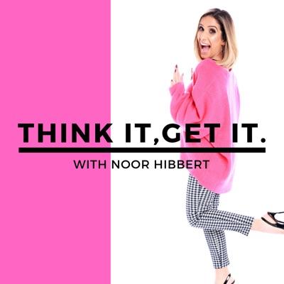 Think It, Get It!:Noor Hibbert