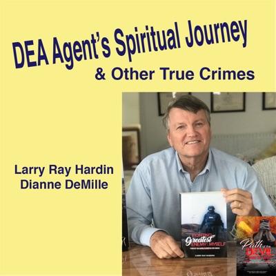 DEA Agent's Spiritual Journey & Other True Crimes