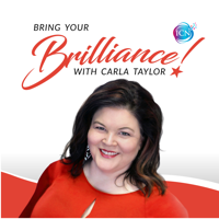 Bring Your Brilliance with Carla Taylor podcast