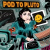 Pod To Pluto artwork