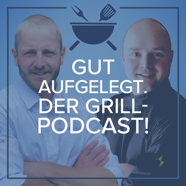 Gut aufgelegt. Der Grill-Podcast!