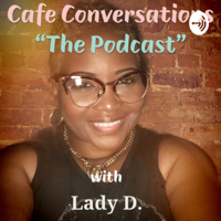 Cafe Conversations with Lady D. podcast