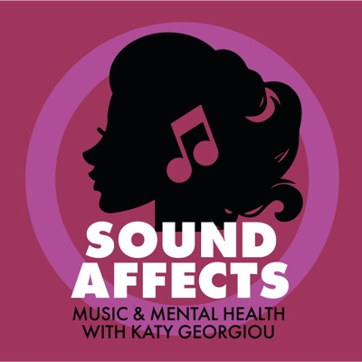 Sound Affects Podcast: Music & Mental Health, with Katy Georgiou