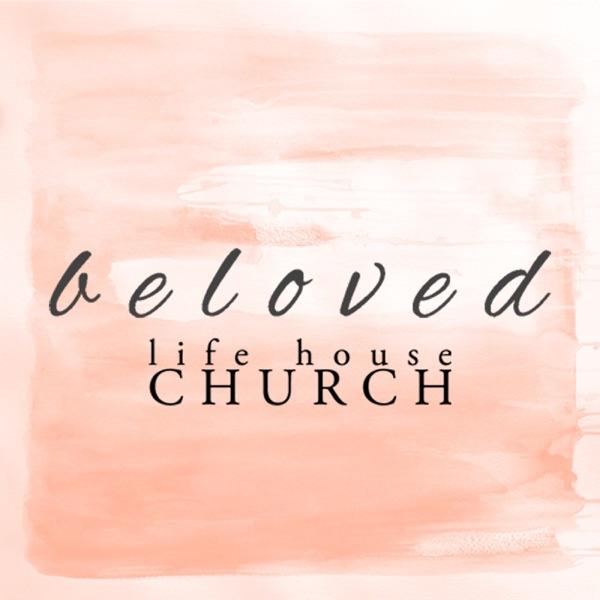Life-House Beloved Podcast