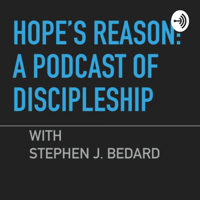 Hope's Reason: A Podcast of Discipleship podcast