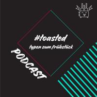 #toasted - Typen zum Frühstück podcast