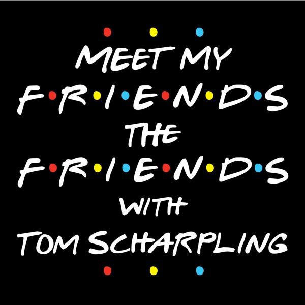 Meet My Friends The Friends with Tom Scharpling